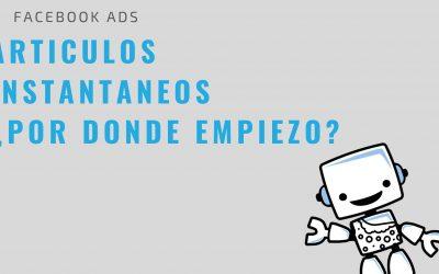 ¿Cómo funcionan los artículos instantáneos en Facebook Ads?